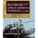 Railroads in the African American Experience: A Photographic Journey ~ Theodore Kornweibel