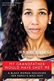 img - for My Grandfather Would Have Shot Me: A Black Woman Discovers Her Family's Nazi Past book / textbook / text book