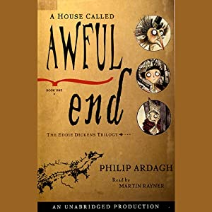 A House Called Awful End: Book 1, The Eddie Dickens Trilogy | [Philip Ardagh]