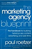 The Marketing Agency Blueprint: The Handbook for Building Hybrid PR, SEO, Content, Advertising, plus Internet Firms