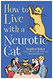 Stephen Baker How to Live With a Neurotic Cat