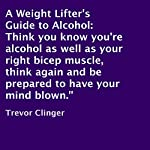 A Weight Lifter's Guide to Alcohol | Trevor Clinger