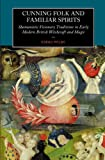 Cunning Folk and Familiar Spirits: Shamanistic Visionary Traditions in Early Modern British Witchcraft and Magic