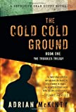 The Cold Cold Ground (The Troubles Trilogy, Book 1)