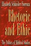 Rhetoric and Ethic: The Politics of Biblical Studies (0800627954) by Fiorenza, Elisabeth Schussler