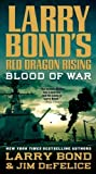 img - for Blood of War (Larry Bond's Red Dragon Rising) by Bond, Larry, DeFelice, Jim (2013) Mass Market Paperback book / textbook / text book