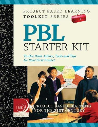 Project Based Learning (PBL) Starter Kit, by John Larmer, David Ross, John R. Mergendollar