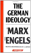 The German Ideology (Part 1 and Selections from Parts 2 and 3 and Supplementary Texts)