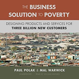 The Business Solution to Poverty: Designing Products and Services for Three Billion New Customers | [Paul Polak, Mal Warwick]