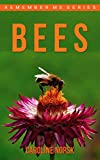 Bees: Amazing Photos & Fun Facts Book About Bees For Kids (Remember Me Series)