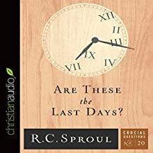 Are These the Last Days? (       UNABRIDGED) by R.C. Sproul Narrated by Bob Souer