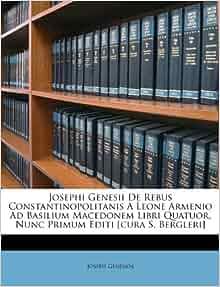 Josephi Genesii De Rebus Constantinopolitanis A Leone Armenio Ad
