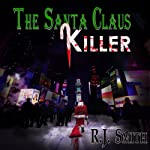 The Santa Claus Killer: FBI Serial Killer Task Force, Volume 1 | RJ Smith