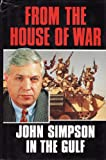 From the House of War: John Simpson in the Gulf John Simpson