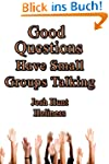 Good Questions Have Small Groups Talk...