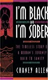 img - for I'm Black and I'm Sober: The Timeless Story Of A Woman's Journey Back To Sanity by Allen, Chaney (1995) Paperback book / textbook / text book
