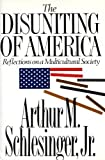 The Disuniting of America: Reflections on a Multicultural Society (0393033805) by Arthur M. Schlesinger Jr.