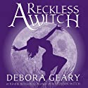 A Reckless Witch (       UNABRIDGED) by Debora Geary Narrated by Martha Harmon Pardee
