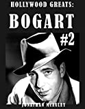 Hollywood Greats: BOGART - VOL. 2: POSTERS AND PICTURES FROM EVERY HUMPHREY BOGART MOVIE 1942-1956