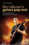 Bien débuter la guitare pop rock: Tous les bons plans pour électriser votre jeu