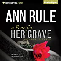 A Rose for Her Grave - and Other True Cases: Ann Rule's Crime Files, Book 1 (       UNABRIDGED) by Ann Rule Narrated by Laural Merlington