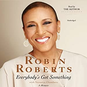 Everybody's Got Something | [Robin Roberts, Veronica Chambers]