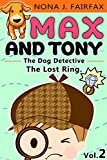 Childrens book : Max and Tony The Dog Detective Vol.2 - The Lost Ring- detective stories for kids- bedtime reading