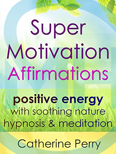 super-motivation-affirmations-positive-energy-with-soothing-nature-hypnosis-meditation