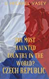 The Czech Republic - The Most Haunted Country in the World?