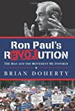 Ron Paul\'s rEVOLution: The Man and the Movement He Inspired by Brian Doherty