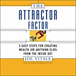 The Attractor Factor: Five Easy Steps for Creating Wealth from the Inside Out | Joe Vitale