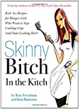 img - for Skinny Bitch in the Kitch: Kick-Ass Recipes for Hungry Girls Who Want to Stop Cooking Crap (and Start Looking Hot!) book / textbook / text book