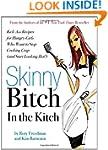 Skinny Bitch in the Kitch: Kick-ass S...