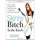 "Skinny Bitch in the Kitch: Kick-ass Solutions for Hungry Girls Who Want to Stop Cooking Crap (and Start Looking Hot!)von ""Rory Freedman"""