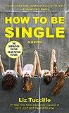 How to Be Single: A Novel