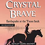 Crystal Brave: Earthquake at the Taum Sauk | B. K. Bradshaw