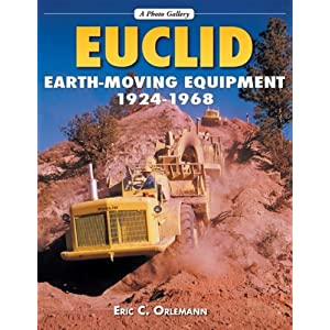 Euclid Earthmoving Equipment: 1924-1968 (A Photo Gallery) Eric C. Orlemann