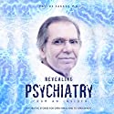 Revealing Psychiatry: From an Insider: Psychiatric Stories for Open Minds and to Open Minds Audiobook by Pavlos Sakkas Narrated by Jack Chekijian