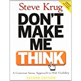 Don't Make Me Think: A Common Sense Approach to Web Usability (2nd Edition)by Steve Krug
