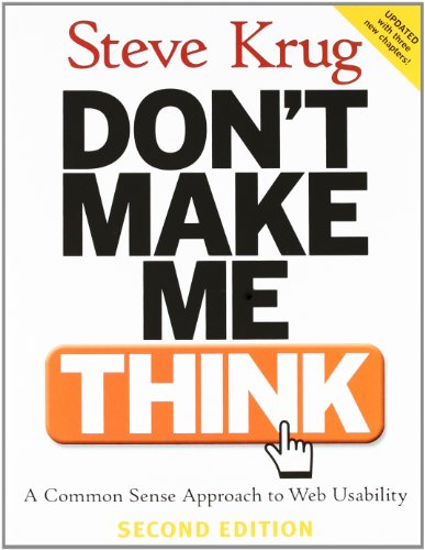 Don't Make Me Think: A Common Sense Approach to Web Usability, 2nd...