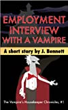 Employment Interview With A Vampire: A Funny Vampire Story (The Vampires Housekeeper Chronicles Book 1)