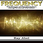 Frequency: Harness the Power of Human Frequency and Change Your Life Forever | Ray Abel