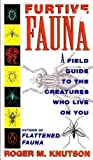 Furtive Fauna: A Field Guide to the Creatures Who Live on You (0140153780) by Knutson, Roger M.