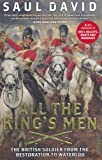 Saul David All The King's Men: The British Soldier from the Restoration to Waterloo