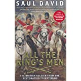 All The King's Men: The British Soldier from the Restoration to Waterlooby Saul David