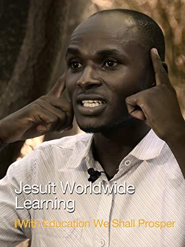 Jesuit Worldwide Learning - With Education We Shall Prosper on Amazon Prime Video UK