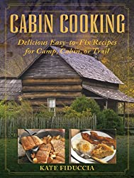 Cabin Cooking: Delicious Easy-to-Fix Recipes for Camp, Cabin, or Trail