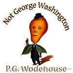 Not George Washington | P. G. Wodehouse,Herbert Westbrook