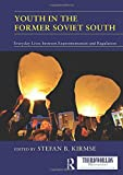 Youth in the Former Soviet South: Everyday Lives between Experimentation and Regulation (ThirdWorlds)