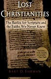 Lost Christianities: The Battles for Scripture and the Faiths We Never Knew (0195182499) by Ehrman, Bart D.